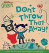 Don't Throw That Away!: A Lift-the-Flap Book about Recycling and Reusing