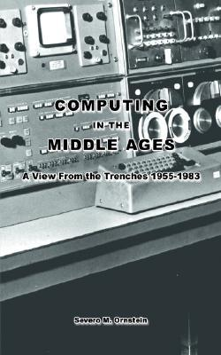 Computing in the Middle Ages by Severo M. Ornstein