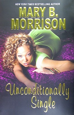 Unconditionally Single by Mary B. Morrison