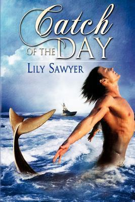 Catch Of The Day by Lily Sawyer