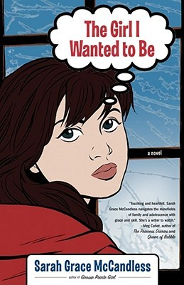 The Girl I Wanted to Be by Sarah Grace McCandless