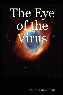 The Eye of the Virus by Theresa MacPhail