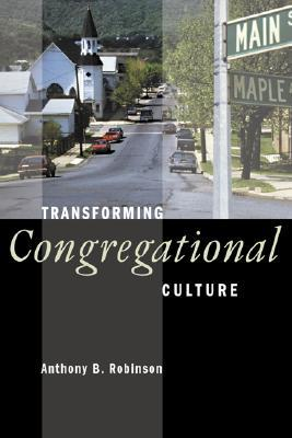 Transforming Congregational Culture by Anthony B. Robinson
