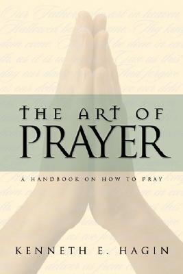 The Art of Prayer by Kenneth E. Hagin