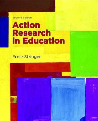 Action Research in Education by Ernie Stringer