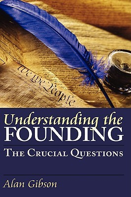 Understanding the Founding by Alan Gibson