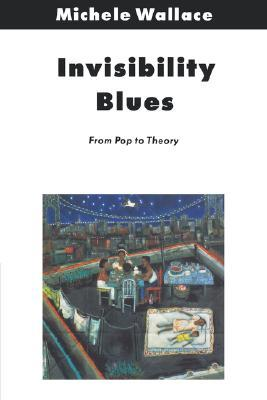 Invisibility Blues by Michele Wallace