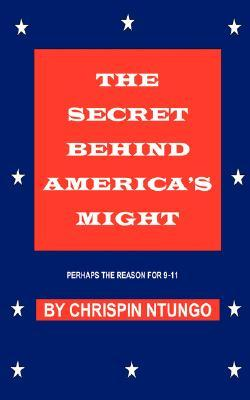 The Secret Behind America's Might: Perhaps the Reason for 9-11