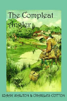 The Compleat Angler, or the Contemplative Man's Recreation by Izaak Walton