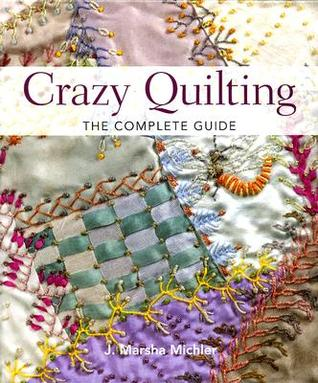 Crazy Quilting by J. Marsha Michler