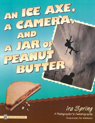 An Ice Axe, a Camera, and a Jar of Peanut Butter: A Photographer