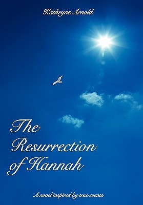 The Resurrection of Hannah by Kathryne Arnold