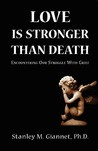 Love Is Stronger Than Death: Encountering Our Struggle with Grief