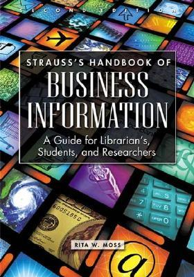 Strauss's Handbook of Business Information by Rita W. Moss