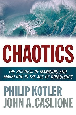 Chaotics: The Business of Managing and Marketing in the Age of Turbulence