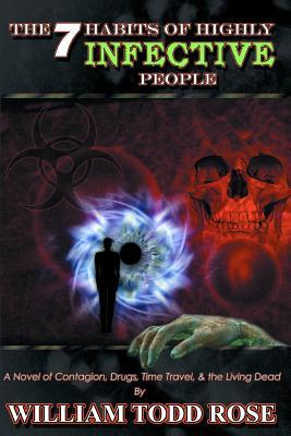 The Seven Habits of Highly Infective People by William Todd Rose