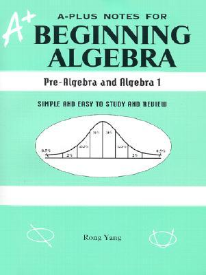 A-Plus Notes for Beginning Algebra: Pre-Algebra and Algebra I: Simple and Easy to Study and Review