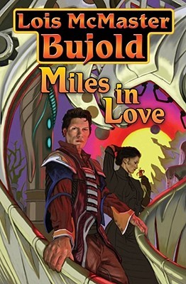 Miles in Love (Vorkosigan Omnibus, #6)