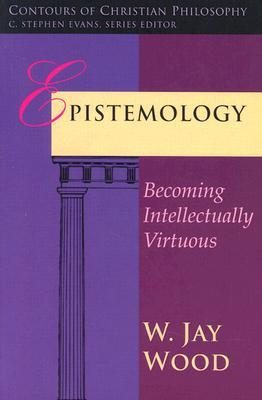 Epistemology: Becoming Intellectually Virtuous