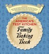 The America's Test Kitchen Family Baking Book by America's Test Kitchen