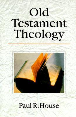 Old Testament Theology by Paul R. House