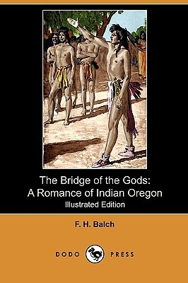The Bridge of the Gods: A Romance of Indian Oregon (Illustrated Edition) (Dodo Press)