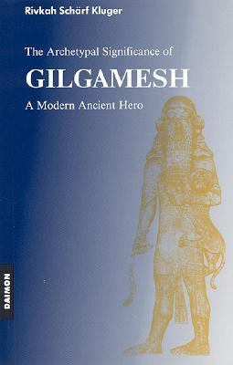 The Archetypal Significance of Gilgamesh by Rivkah Schärf Kluger