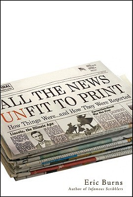 All the News Unfit to Print: How Things Were... and How They Were Reported