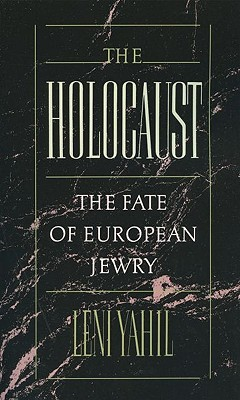 Read The Holocaust: The Fate of European Jewry, 1932-1945 (Studies in Jewish History) by Leni Yahil, Ina Friedman, Haya Galai CHM