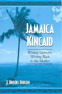 Jamaica Kincaid by J. Brooks Bouson