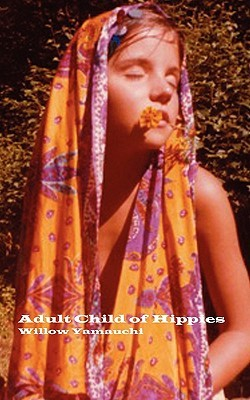 Adult Child of Hippies by Willow Yamauchi