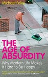The Age Of Absurdity: Why Modern Life Makes It Hard To Be Happy
