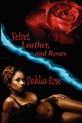 Velvet, Leather, and Roses by Dahlia Rose