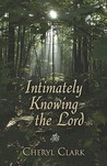 Intimately Knowing the Lord