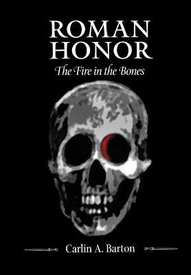 Roman Honor: The Fire in the Bones