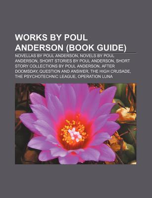 Works by Poul Anderson (Book Guide): Novellas by Poul Anderson, Novels by Poul Anderson, Short Stories by Poul Anderson