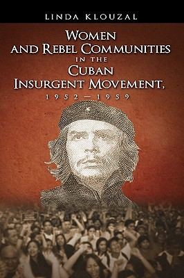 Women and Rebel Communities in the Cuban Insurgent Movement, 19521959