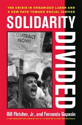 Download free Solidarity Divided: The Crisis in Organized Labor and a New Path toward Social Justice PDB