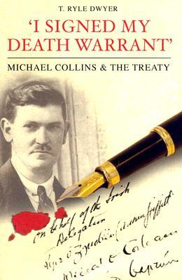 I Signed My Death Warrant: Micheal Collins the Treaty