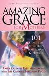 Amazing Grace for Mothers: 101 Stories of Faith, Hope, Inspiration & Humor