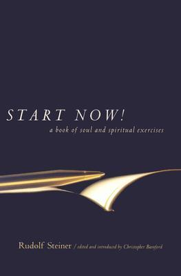 Start Now!: A Book of Soul and Spiritual Exercises: Meditation Instructions, Meditations, Exercises, Verses for Living a Spiritual Year, Prayers for the Dead & Ot