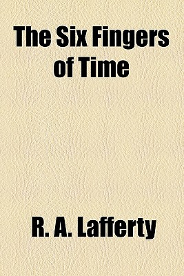 The Six Fingers of Time by R.A. Lafferty