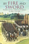 By Fire and Sword: The Rise and Fall of English Supremacy at Arms: 1314-1485