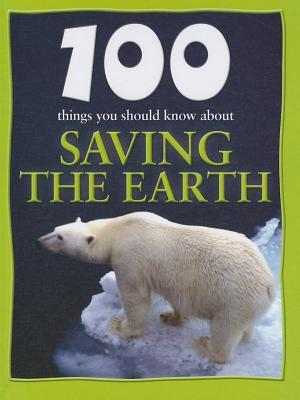 100 Things You Should Know about Saving the Earth by Anna Claybourne
