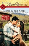 Cowboy For Keeps (Home on the Ranch) (Harlequin Superromance #1526)