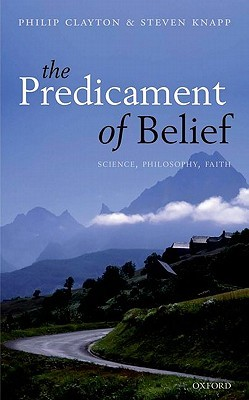 The Predicament of Belief: Science, Philosophy, Faith