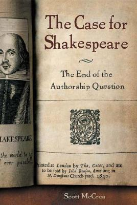 Download online The Case for Shakespeare: The End of the Authorship Question by Scott McCrea PDF