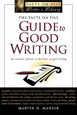 The Facts on File Guide to Good Writing by Martin H. Manser