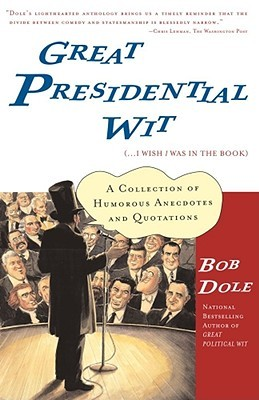 Great Presidential Wit (...I Wish I Was in the Book) by Bob Dole