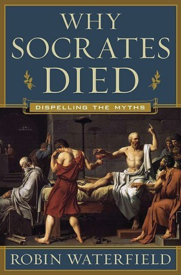 Why Socrates Died by Robin A.H. Waterfield